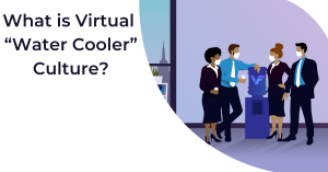 what is virtual water cooler culture